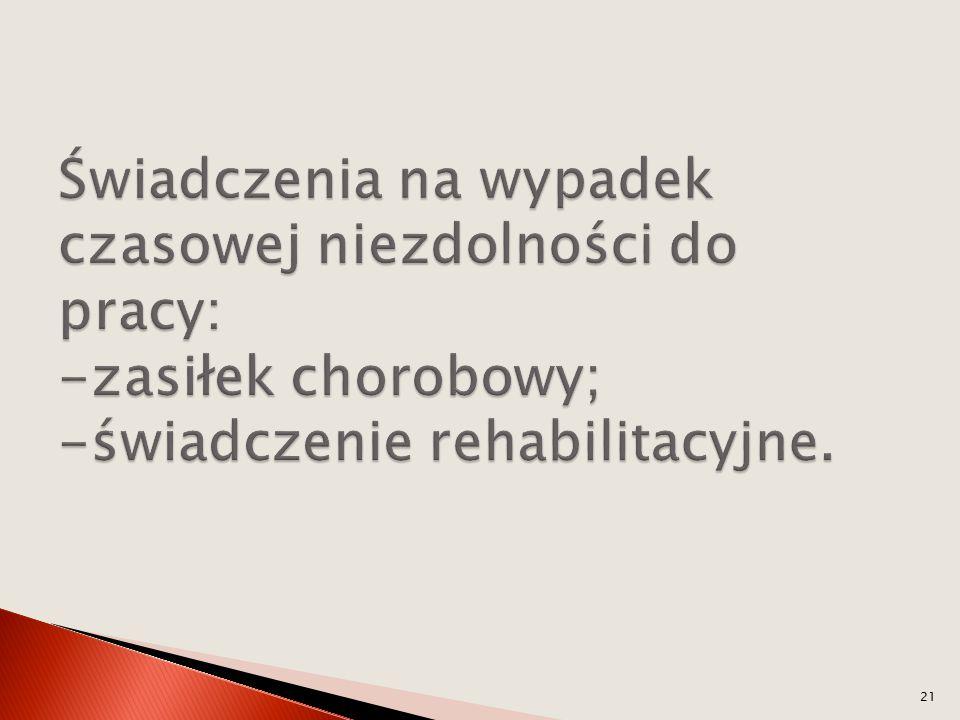 Świadczenia na wypadek czasowej niezdolności do pracy: -zasiłek chorobowy; -świadczenie rehabilitacyjne.