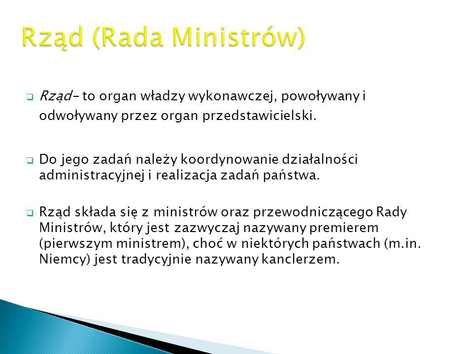 Rząd (Rada Ministrów) Rząd- to organ władzy wykonawczej, powoływany i odwoływany przez organ przedstawicielski.