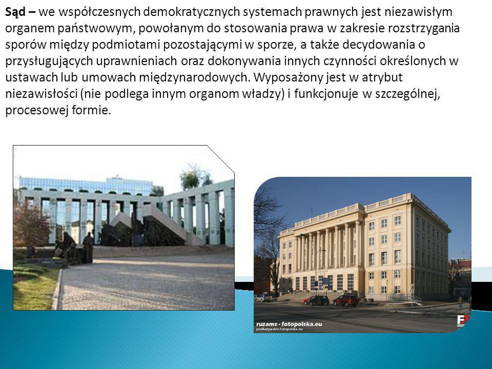 Sąd – we współczesnych demokratycznych systemach prawnych jest niezawisłym organem państwowym, powołanym do stosowania prawa w zakresie rozstrzygania sporów między podmiotami pozostającymi w sporze, a także decydowania o przysługujących uprawnieniach oraz dokonywania innych czynności określonych w ustawach lub umowach międzynarodowych.