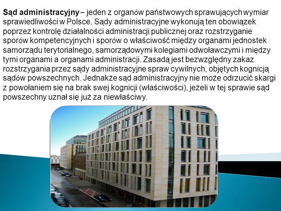 Sąd administracyjny – jeden z organów państwowych sprawujących wymiar sprawiedliwości w Polsce.