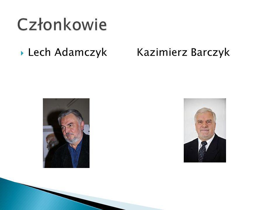 Członkowie Lech Adamczyk Kazimierz Barczyk