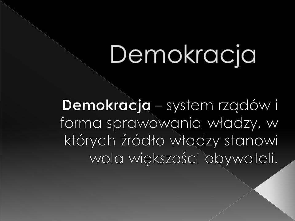 Demokracja Demokracja – system rządów i forma sprawowania władzy, w których źródło władzy stanowi wola większości obywateli.