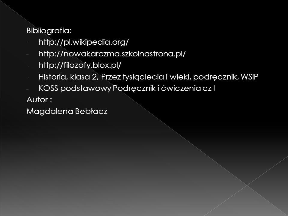 Bibliografia: http://pl.wikipedia.org/ http://nowakarczma.szkolnastrona.pl/ http://filozofy.blox.pl/