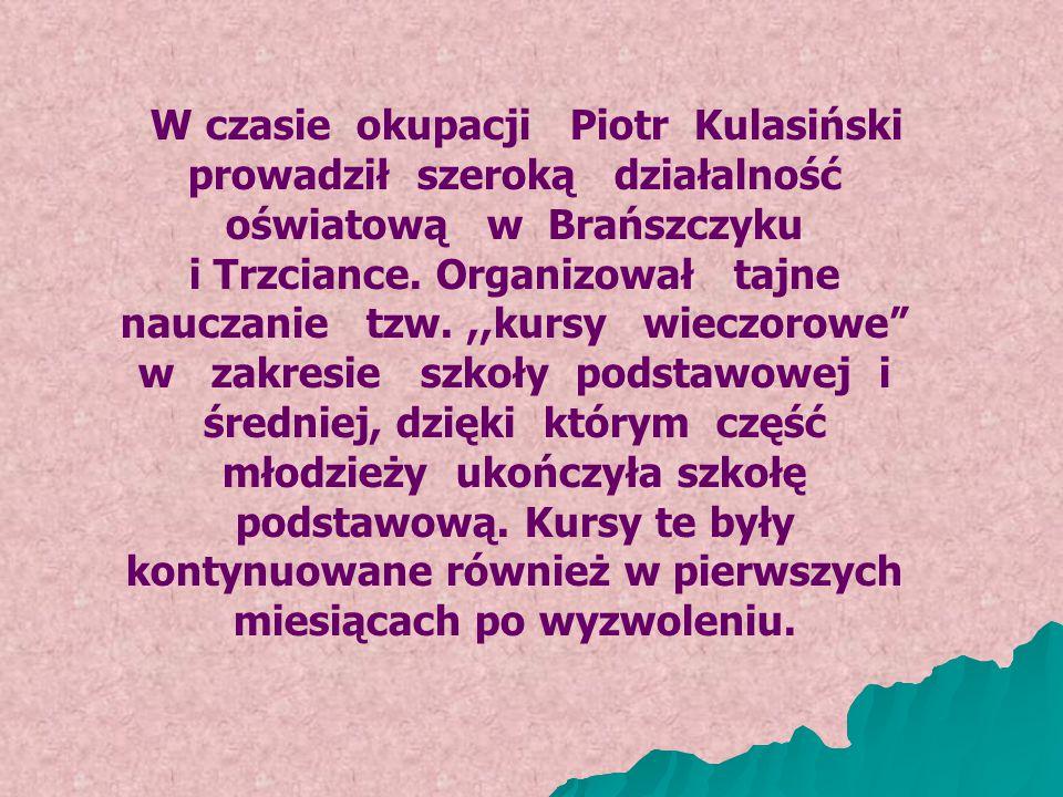 W czasie okupacji Piotr Kulasiński prowadził szeroką działalność oświatową w Brańszczyku