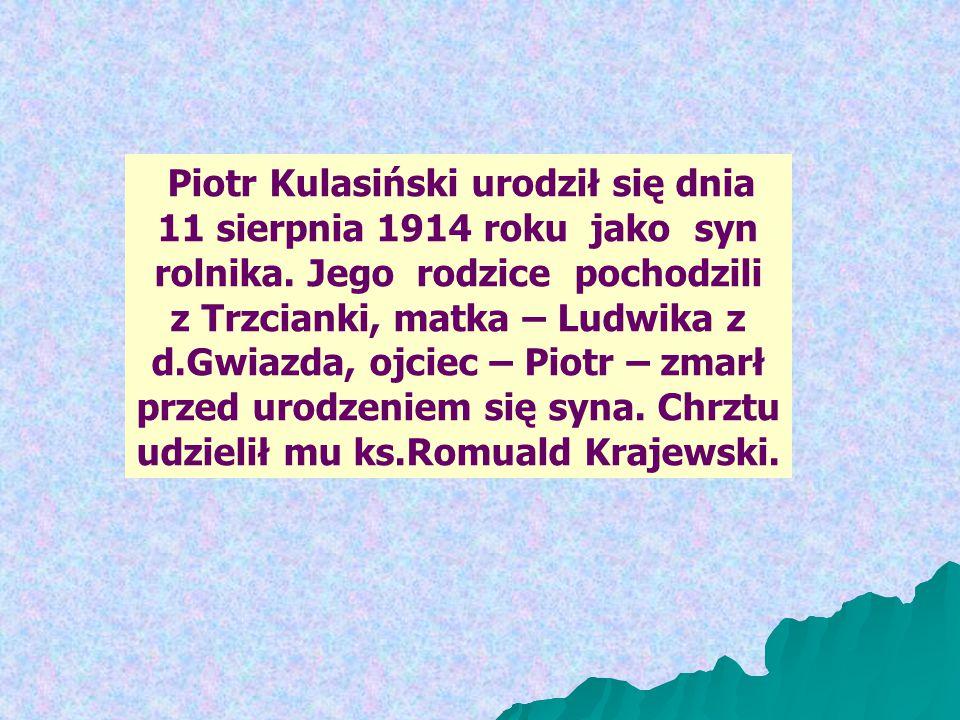 Piotr Kulasiński urodził się dnia 11 sierpnia 1914 roku jako syn rolnika. Jego rodzice pochodzili