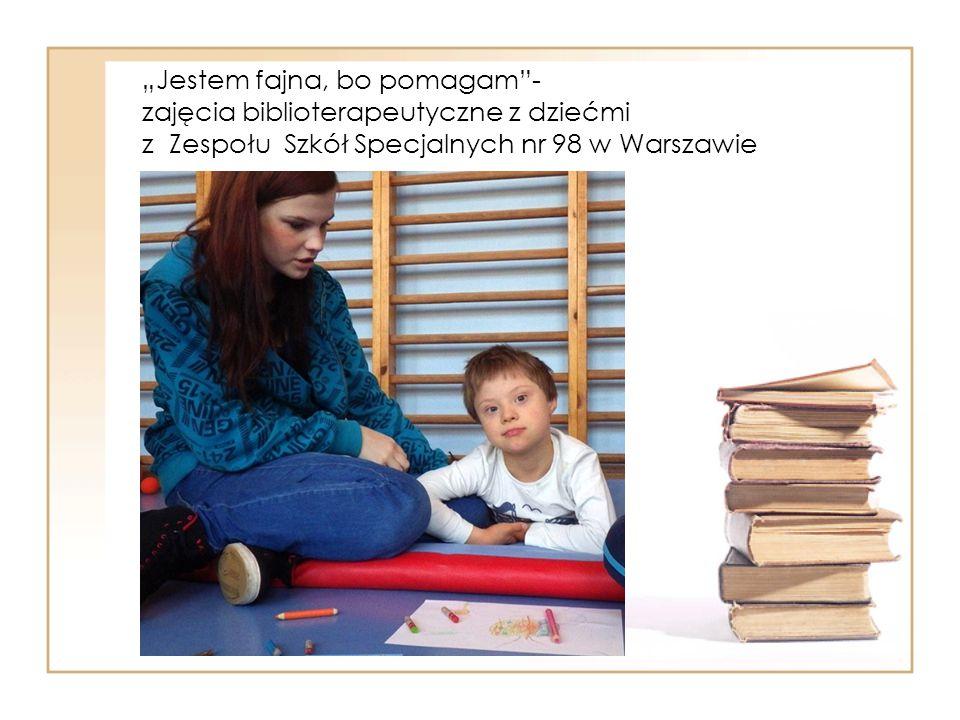 """""""Jestem fajna, bo pomagam - zajęcia biblioterapeutyczne z dziećmi z Zespołu Szkół Specjalnych nr 98 w Warszawie"""