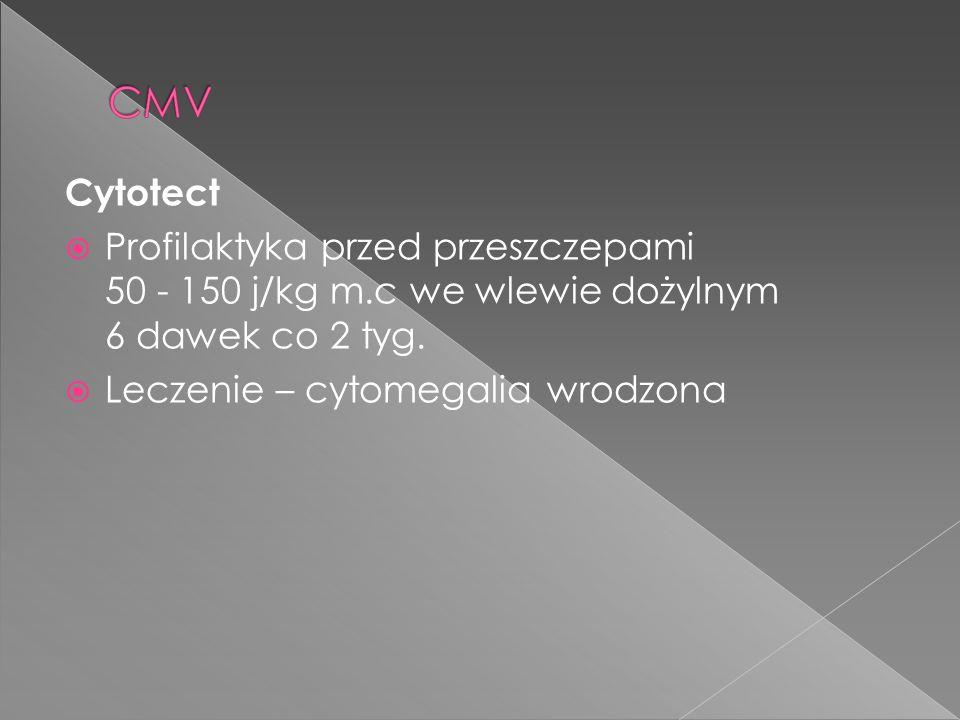 Cytotect Profilaktyka przed przeszczepami 50 - 150 j/kg m.c we wlewie dożylnym 6 dawek co 2 tyg.