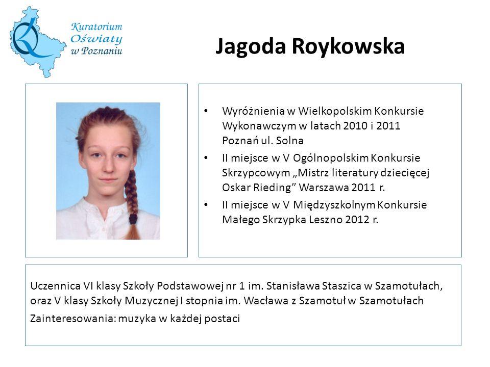 Jagoda Roykowska Wyróżnienia w Wielkopolskim Konkursie Wykonawczym w latach 2010 i 2011 Poznań ul. Solna.