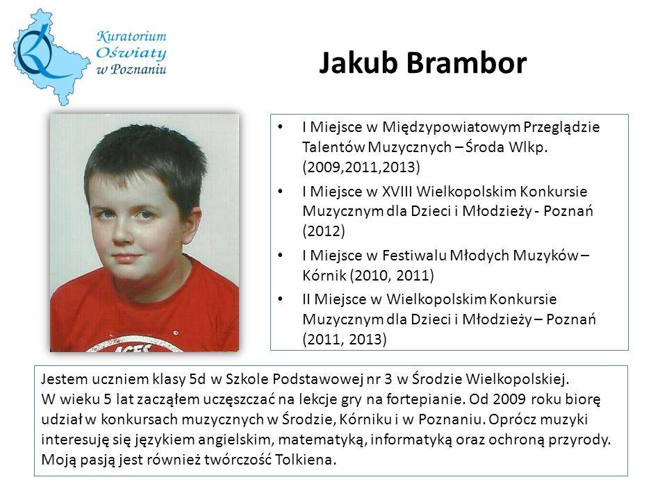Jakub Brambor I Miejsce w Międzypowiatowym Przeglądzie Talentów Muzycznych – Środa Wlkp. (2009,2011,2013)