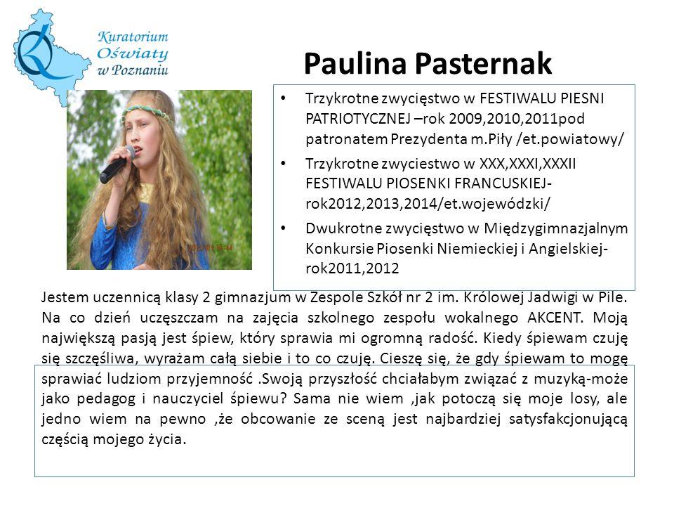 Paulina Pasternak Trzykrotne zwycięstwo w FESTIWALU PIESNI PATRIOTYCZNEJ –rok 2009,2010,2011pod patronatem Prezydenta m.Piły /et.powiatowy/