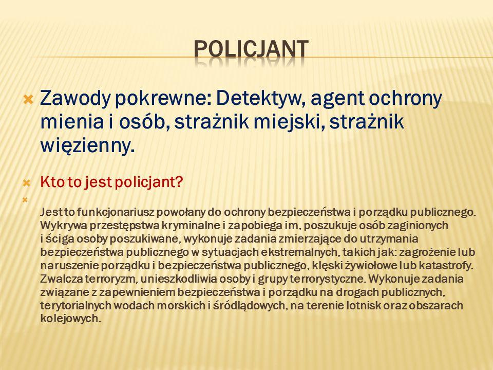 Policjant Zawody pokrewne: Detektyw, agent ochrony mienia i osób, strażnik miejski, strażnik więzienny.