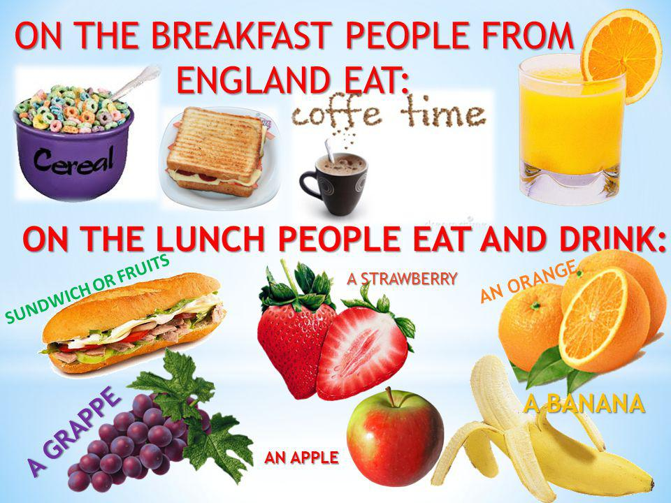 ON THE BREAKFAST PEOPLE FROM ENGLAND EAT: