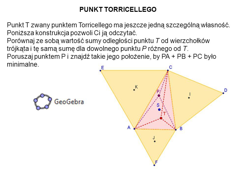 PUNKT TORRICELLEGO Punkt T zwany punktem Torricellego ma jeszcze jedną szczególną własność. Poniższa konstrukcja pozwoli Ci ją odczytać.