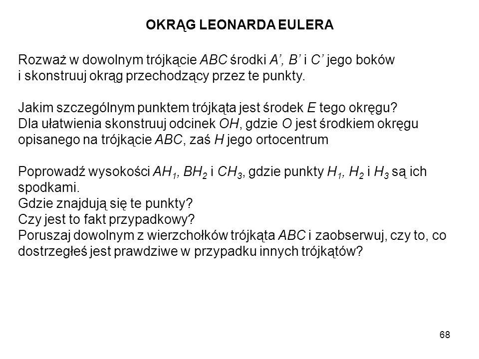 OKRĄG LEONARDA EULERA Rozważ w dowolnym trójkącie ABC środki A', B' i C' jego boków. i skonstruuj okrąg przechodzący przez te punkty.