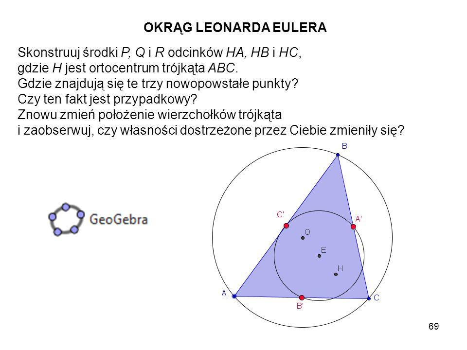 OKRĄG LEONARDA EULERA Skonstruuj środki P, Q i R odcinków HA, HB i HC, gdzie H jest ortocentrum trójkąta ABC.