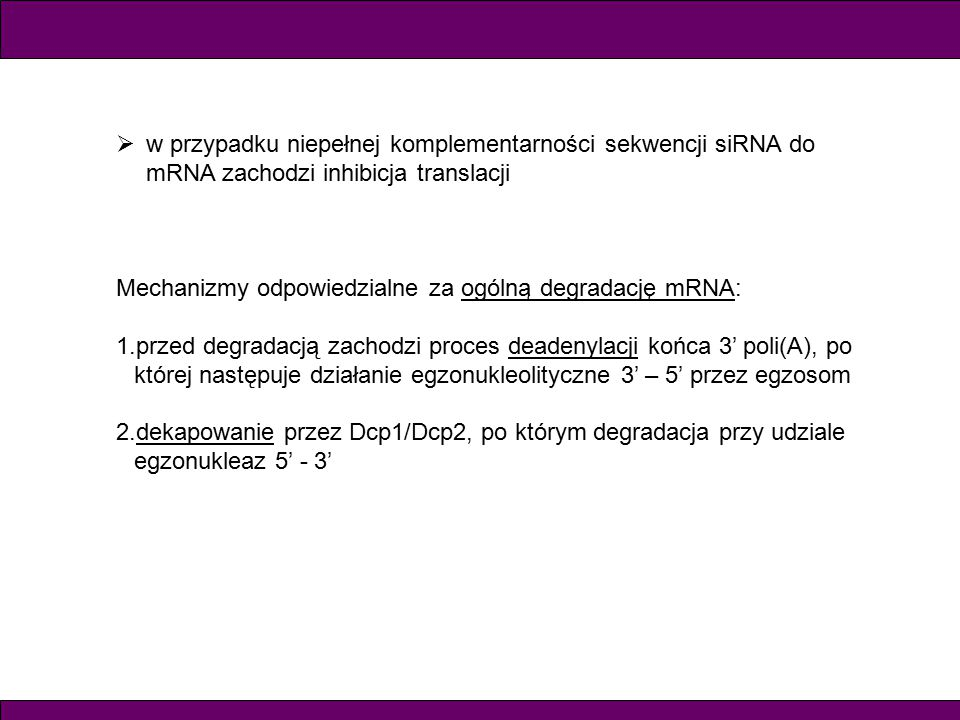 w przypadku niepełnej komplementarności sekwencji siRNA do mRNA zachodzi inhibicja translacji
