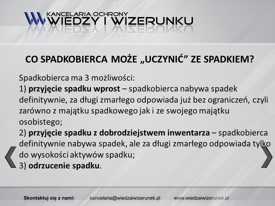 """CO SPADKOBIERCA MOŻE """"UCZYNIĆ ZE SPADKIEM"""
