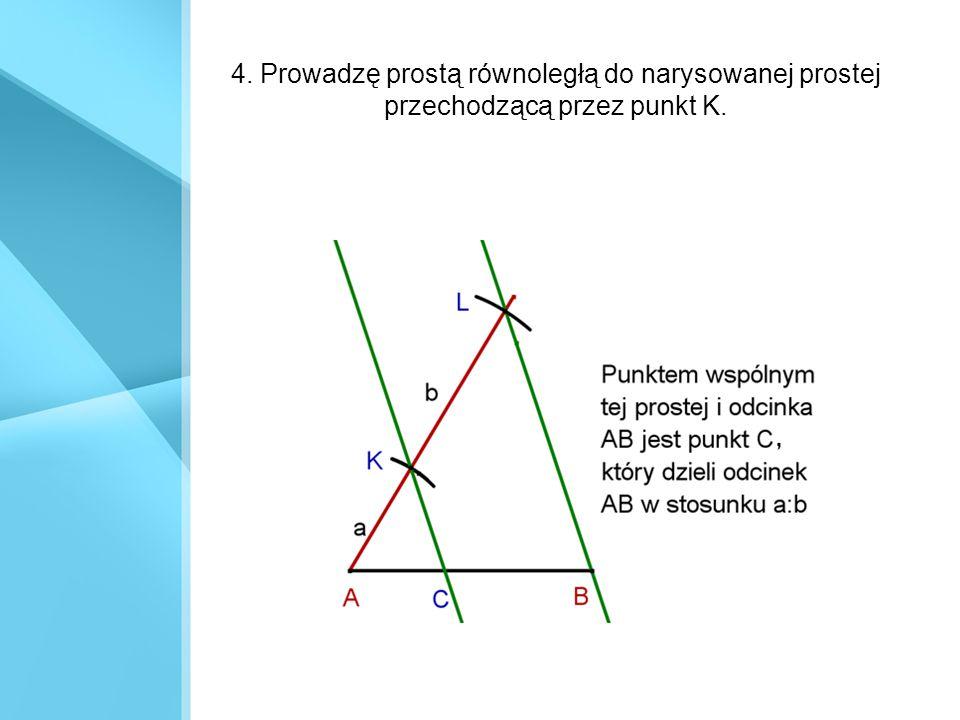4. Prowadzę prostą równoległą do narysowanej prostej przechodzącą przez punkt K.