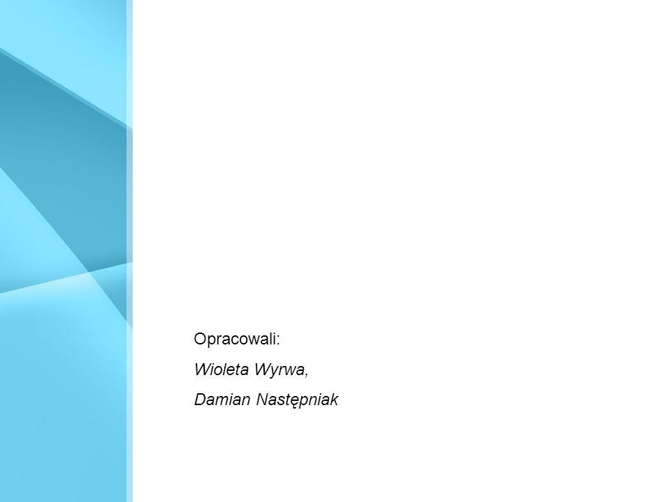 Opracowali: Wioleta Wyrwa, Damian Następniak