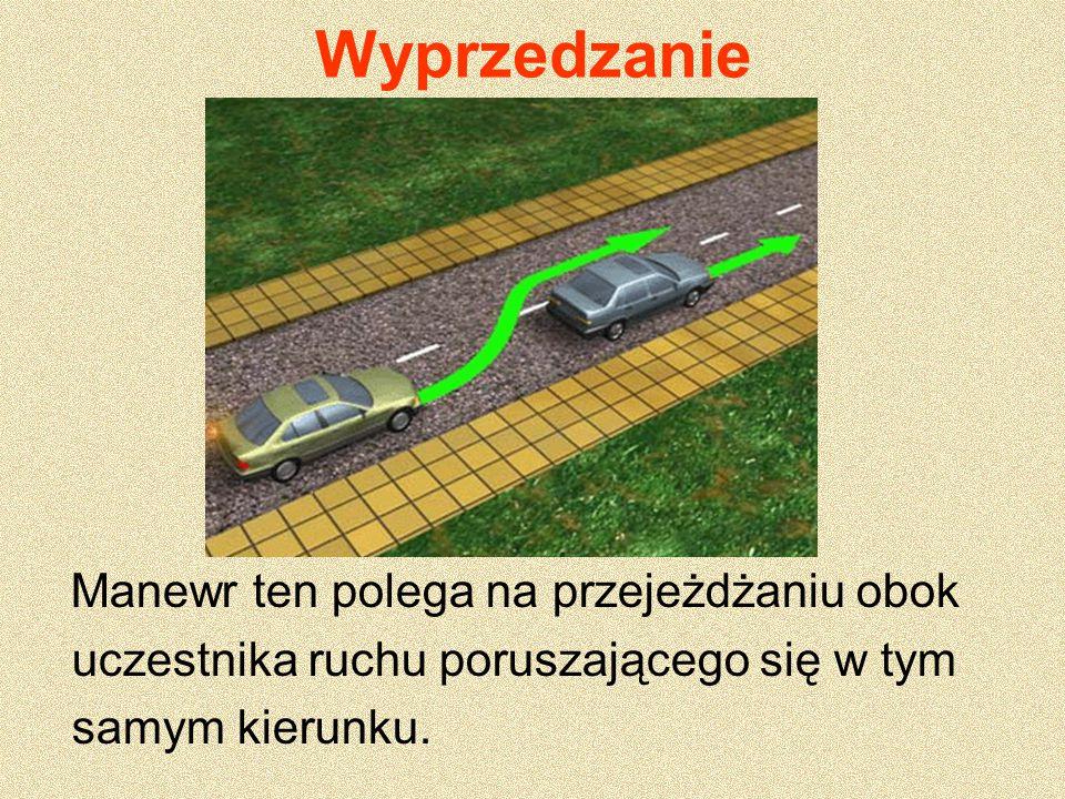 Wyprzedzanie Manewr ten polega na przejeżdżaniu obok uczestnika ruchu poruszającego się w tym samym kierunku.