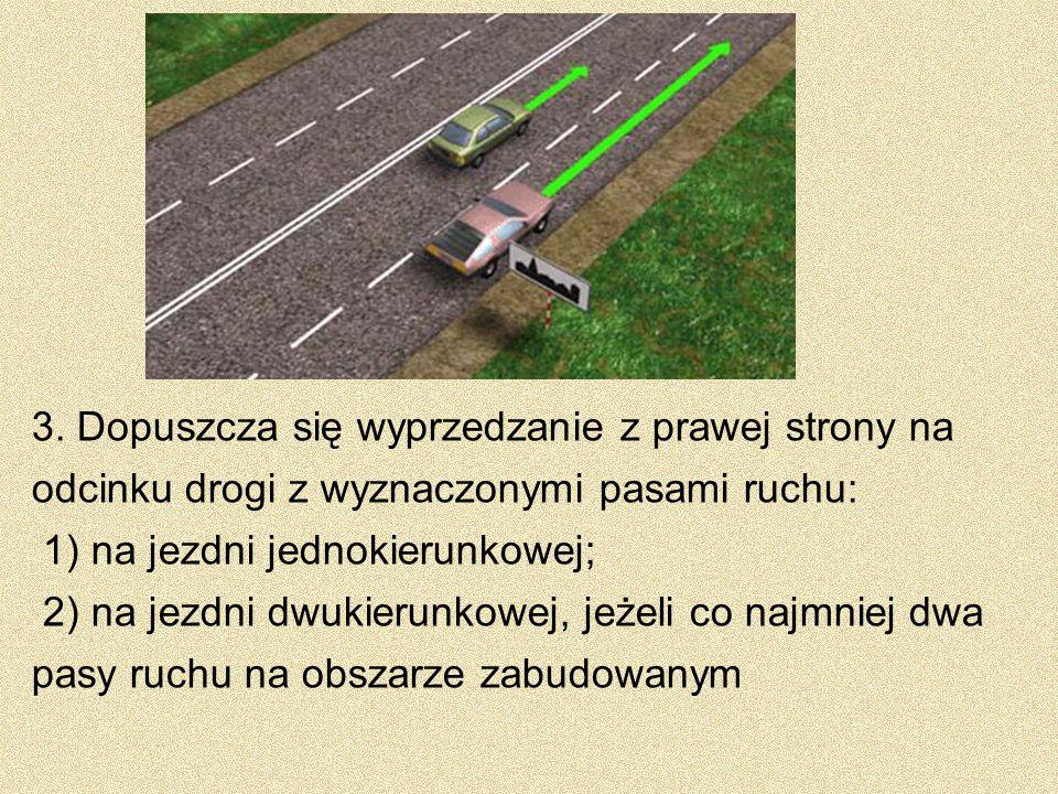 3. Dopuszcza się wyprzedzanie z prawej strony na odcinku drogi z wyznaczonymi pasami ruchu:
