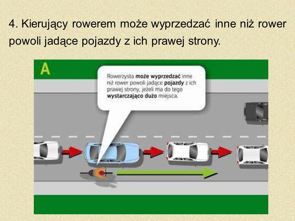 4. Kierujący rowerem może wyprzedzać inne niż rower powoli jadące pojazdy z ich prawej strony.