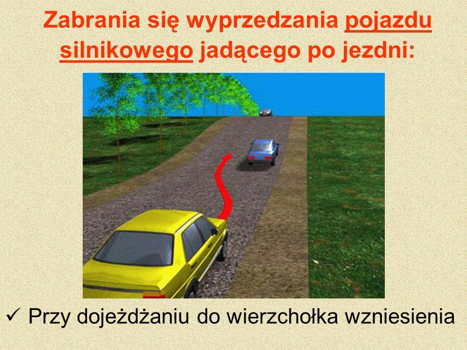 Zabrania się wyprzedzania pojazdu silnikowego jadącego po jezdni: