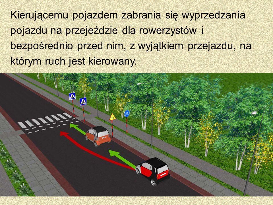 Kierującemu pojazdem zabrania się wyprzedzania pojazdu na przejeździe dla rowerzystów i bezpośrednio przed nim, z wyjątkiem przejazdu, na którym ruch jest kierowany.