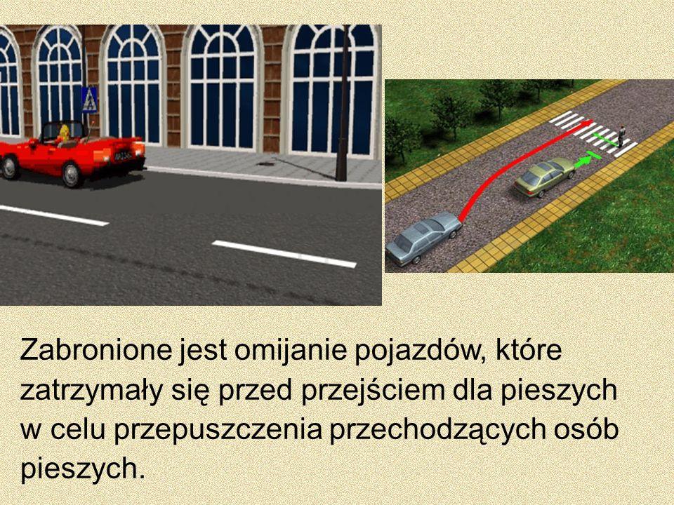 Zabronione jest omijanie pojazdów, które zatrzymały się przed przejściem dla pieszych w celu przepuszczenia przechodzących osób pieszych.