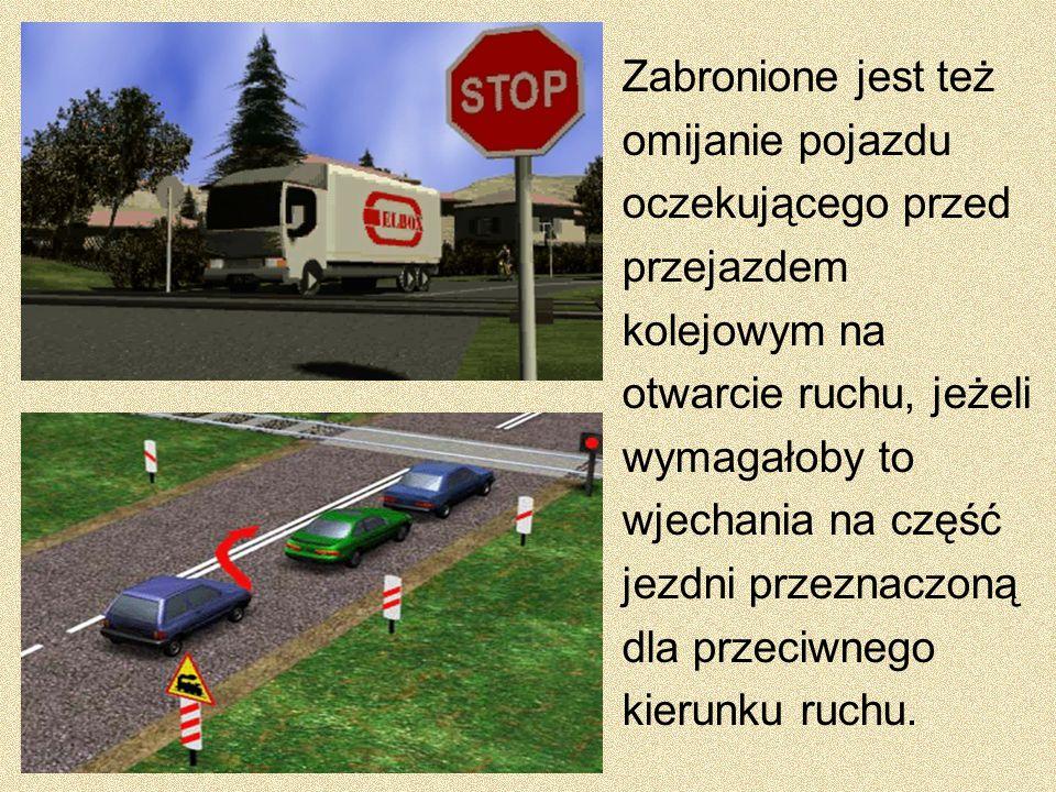 Zabronione jest też omijanie pojazdu oczekującego przed przejazdem kolejowym na otwarcie ruchu, jeżeli wymagałoby to wjechania na część jezdni przeznaczoną dla przeciwnego kierunku ruchu.