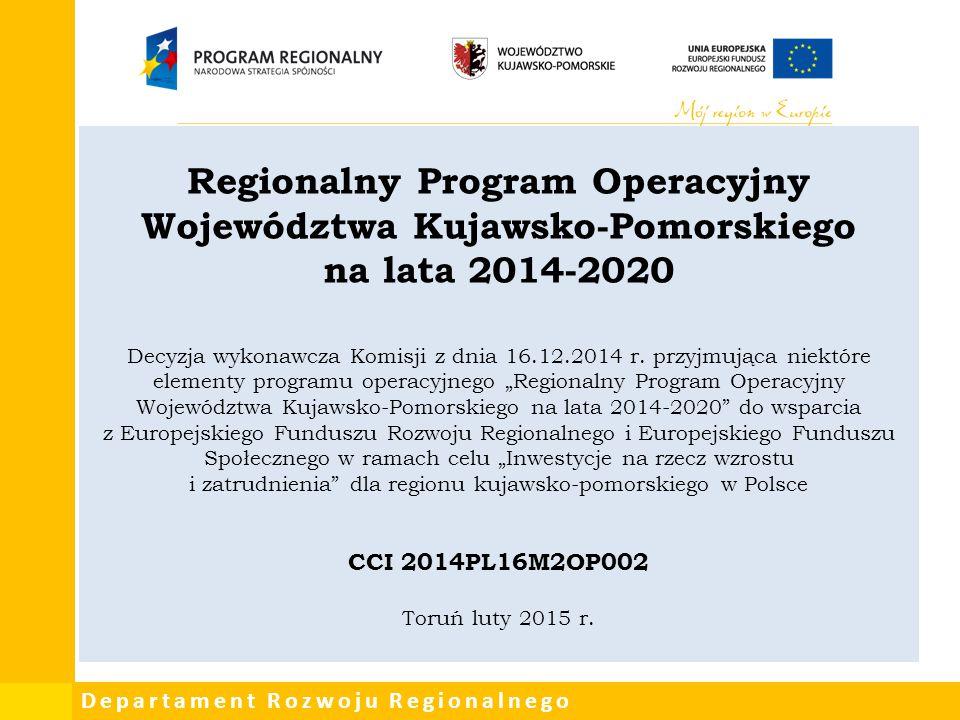 """Regionalny Program Operacyjny Województwa Kujawsko-Pomorskiego na lata 2014-2020 Decyzja wykonawcza Komisji z dnia 16.12.2014 r. przyjmująca niektóre elementy programu operacyjnego """"Regionalny Program Operacyjny Województwa Kujawsko-Pomorskiego na lata 2014-2020 do wsparcia z Europejskiego Funduszu Rozwoju Regionalnego i Europejskiego Funduszu Społecznego w ramach celu """"Inwestycje na rzecz wzrostu i zatrudnienia dla regionu kujawsko-pomorskiego w Polsce CCI 2014PL16M2OP002 Toruń luty 2015 r."""