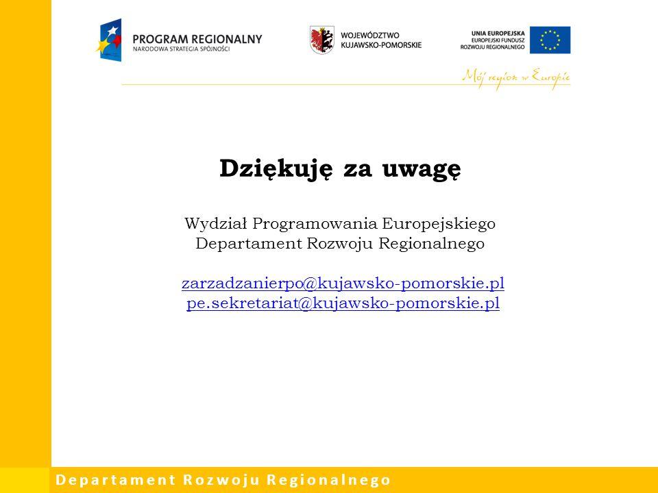 Dziękuję za uwagę Wydział Programowania Europejskiego Departament Rozwoju Regionalnego zarzadzanierpo@kujawsko-pomorskie.pl pe.sekretariat@kujawsko-pomorskie.pl
