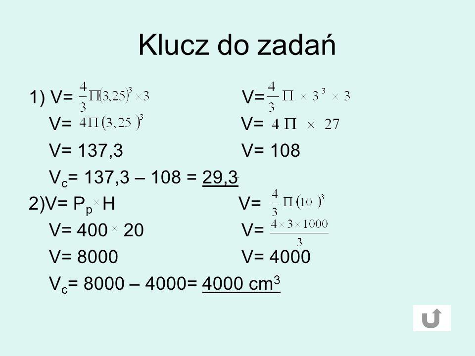 Klucz do zadań 1) V= V= V= V= V= 137,3 V= 108 Vc= 137,3 – 108 = 29,3