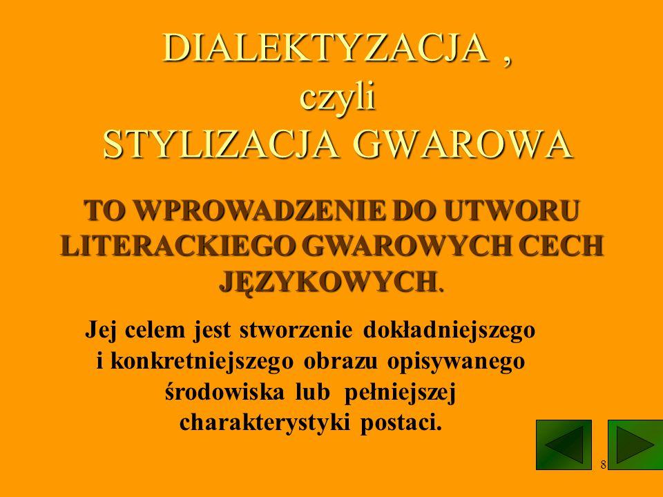 DIALEKTYZACJA , czyli STYLIZACJA GWAROWA