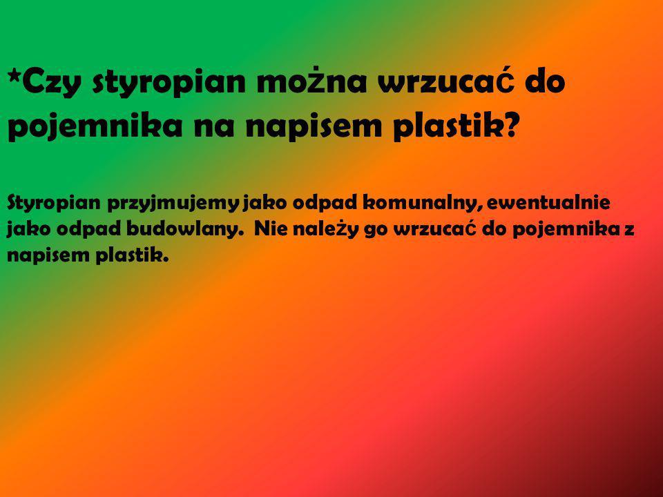 *Czy styropian można wrzucać do pojemnika na napisem plastik