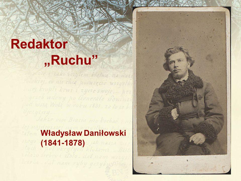 """Redaktor """"Ruchu Władysław Daniłowski (1841-1878)"""