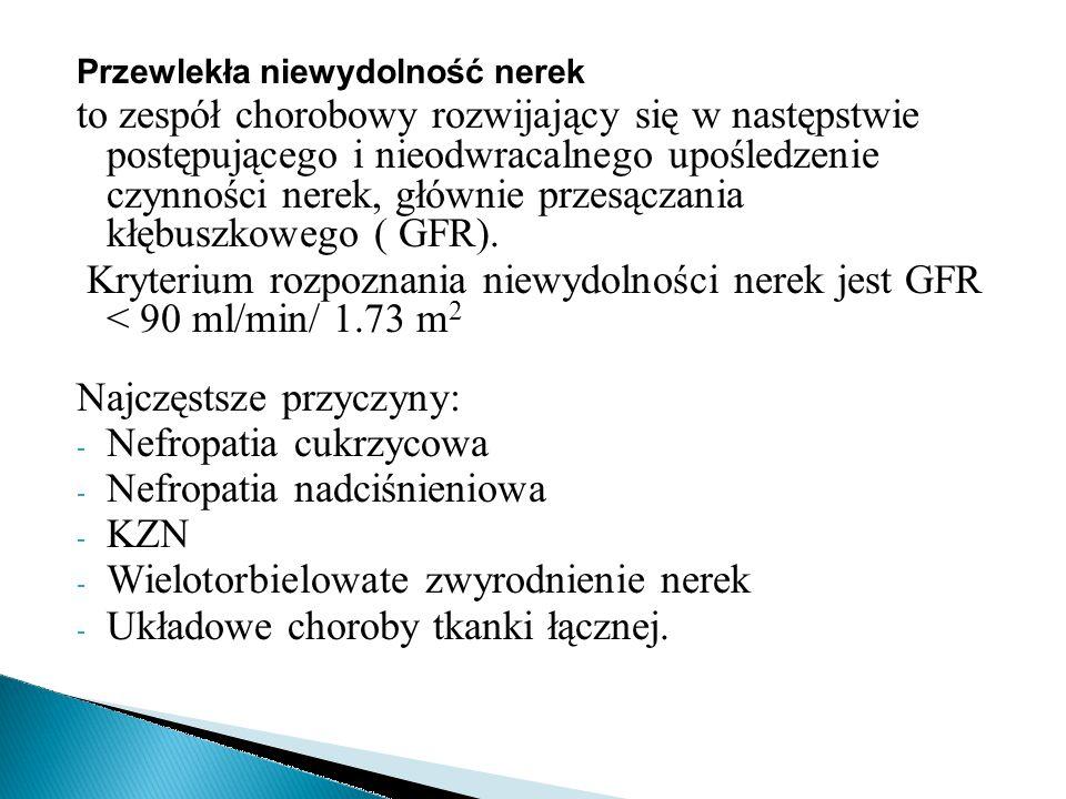 Najczęstsze przyczyny: Nefropatia cukrzycowa Nefropatia nadciśnieniowa
