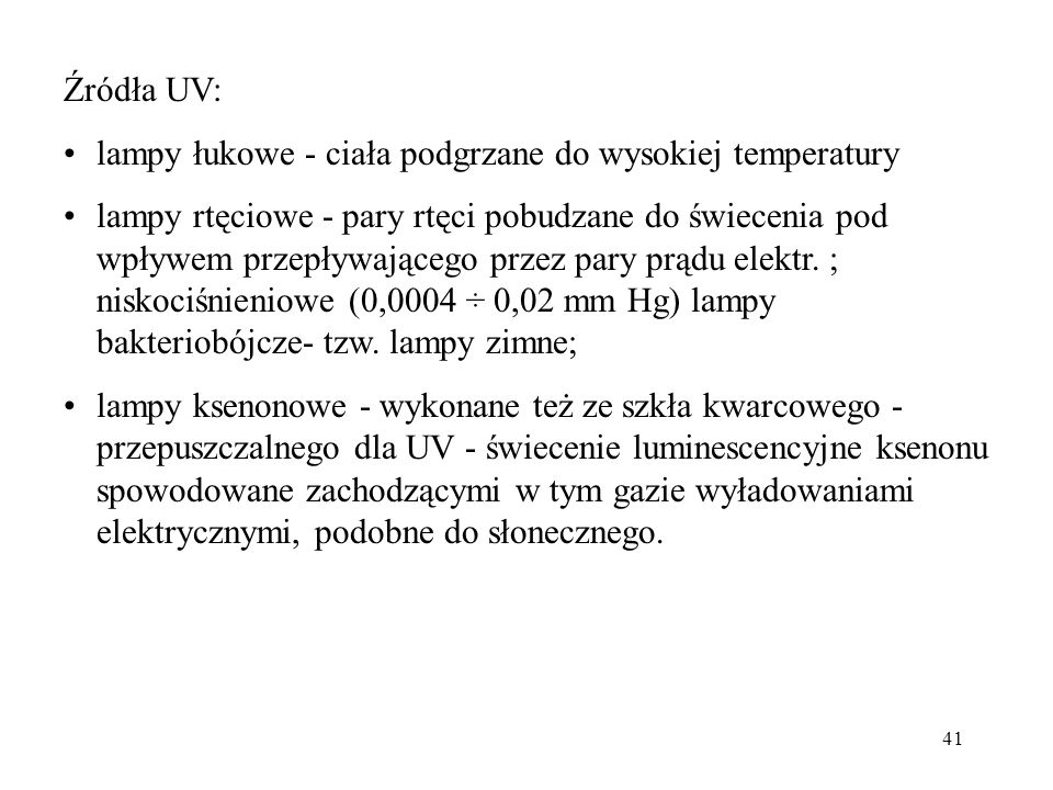 Źródła UV: lampy łukowe - ciała podgrzane do wysokiej temperatury.