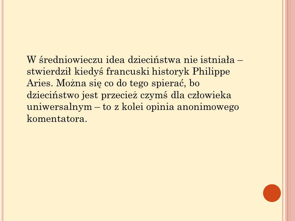 W średniowieczu idea dzieciństwa nie istniała – stwierdził kiedyś francuski historyk Philippe Aries.