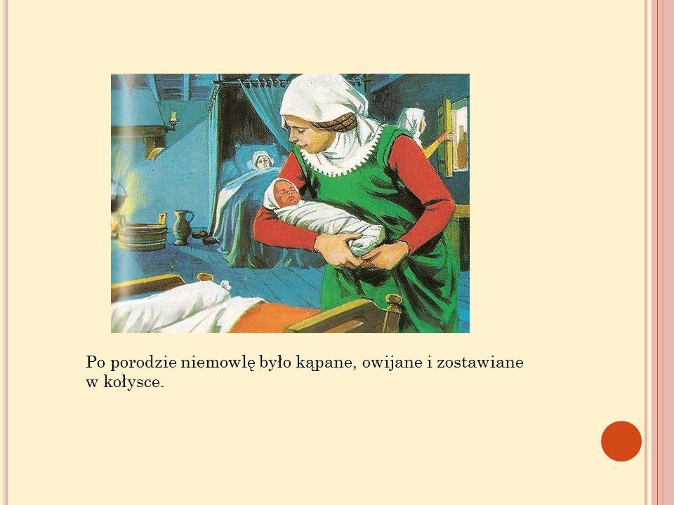 Po porodzie niemowlę było kąpane, owijane i zostawiane w kołysce.