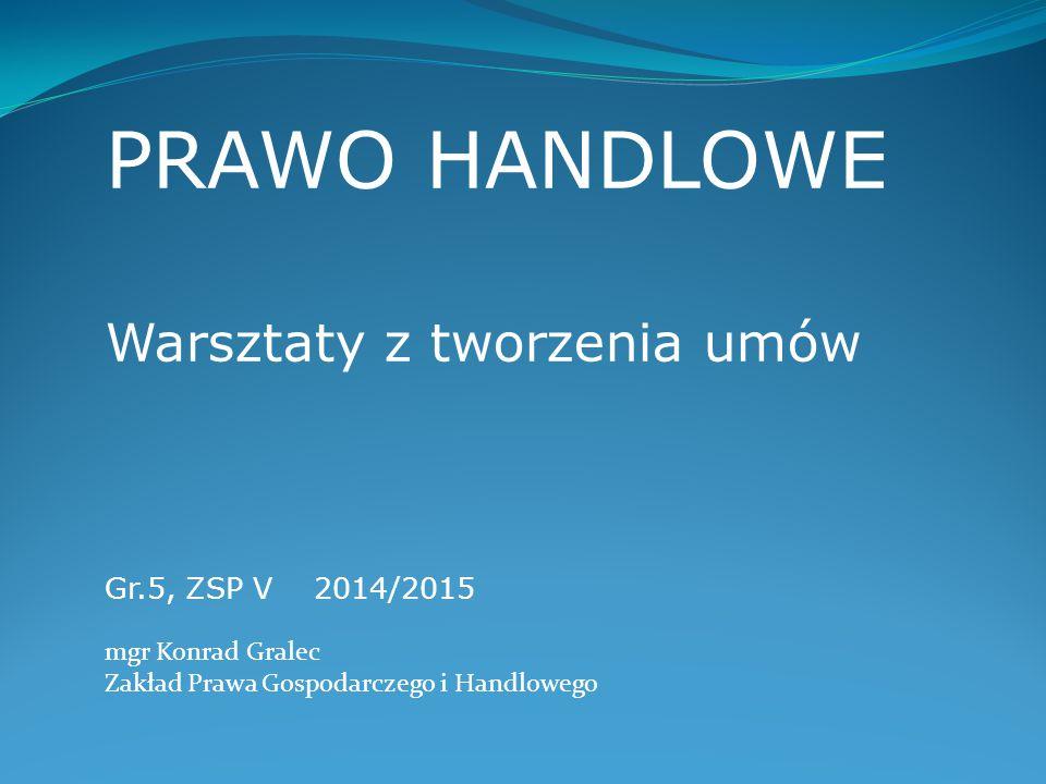 PRAWO HANDLOWE Warsztaty z tworzenia umów Gr.5, ZSP V 2014/2015