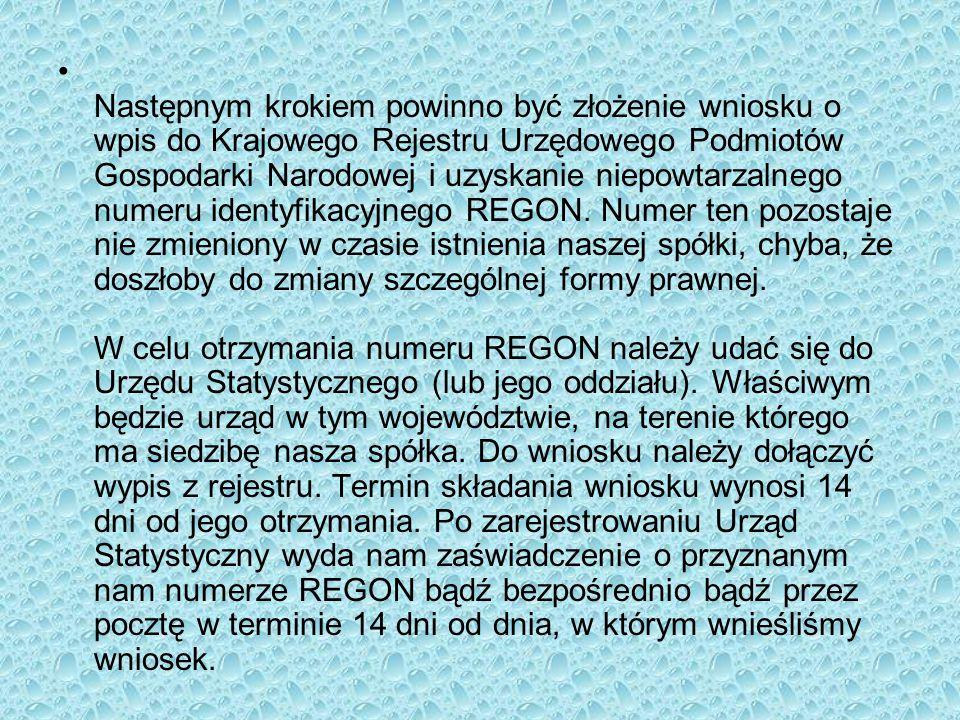 Następnym krokiem powinno być złożenie wniosku o wpis do Krajowego Rejestru Urzędowego Podmiotów Gospodarki Narodowej i uzyskanie niepowtarzalnego numeru identyfikacyjnego REGON.
