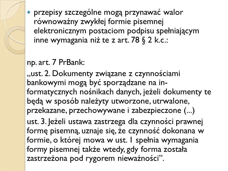 przepisy szczególne mogą przynawać walor równoważny zwykłej formie pisemnej elektronicznym postaciom podpisu spełniającym inne wymagania niż te z art. 78 § 2 k.c.: