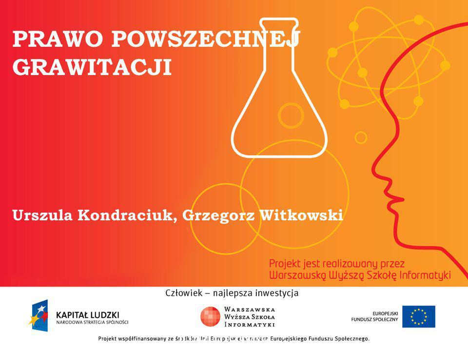 PRAWO POWSZECHNEJ GRAWITACJI Urszula Kondraciuk, Grzegorz Witkowski