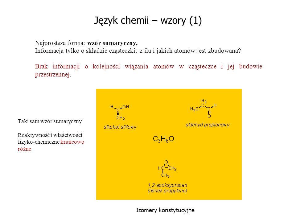 Język chemii – wzory (1) Najprostsza forma: wzór sumaryczny,