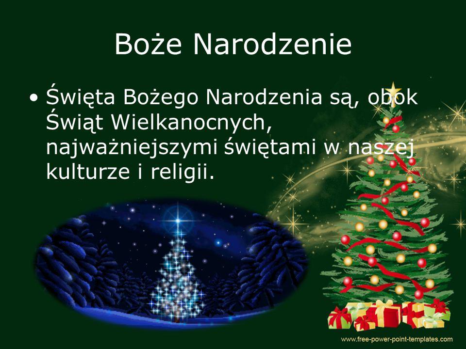 Boże Narodzenie Święta Bożego Narodzenia są, obok Świąt Wielkanocnych, najważniejszymi świętami w naszej kulturze i religii.