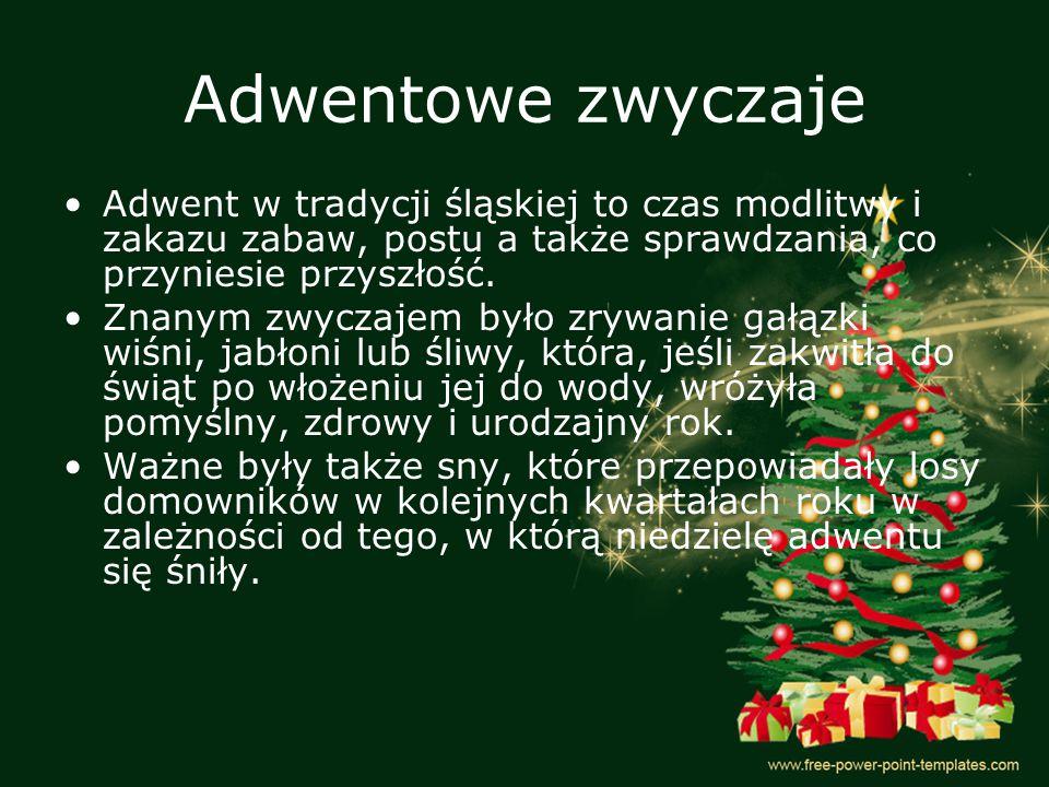 Adwentowe zwyczaje Adwent w tradycji śląskiej to czas modlitwy i zakazu zabaw, postu a także sprawdzania, co przyniesie przyszłość.
