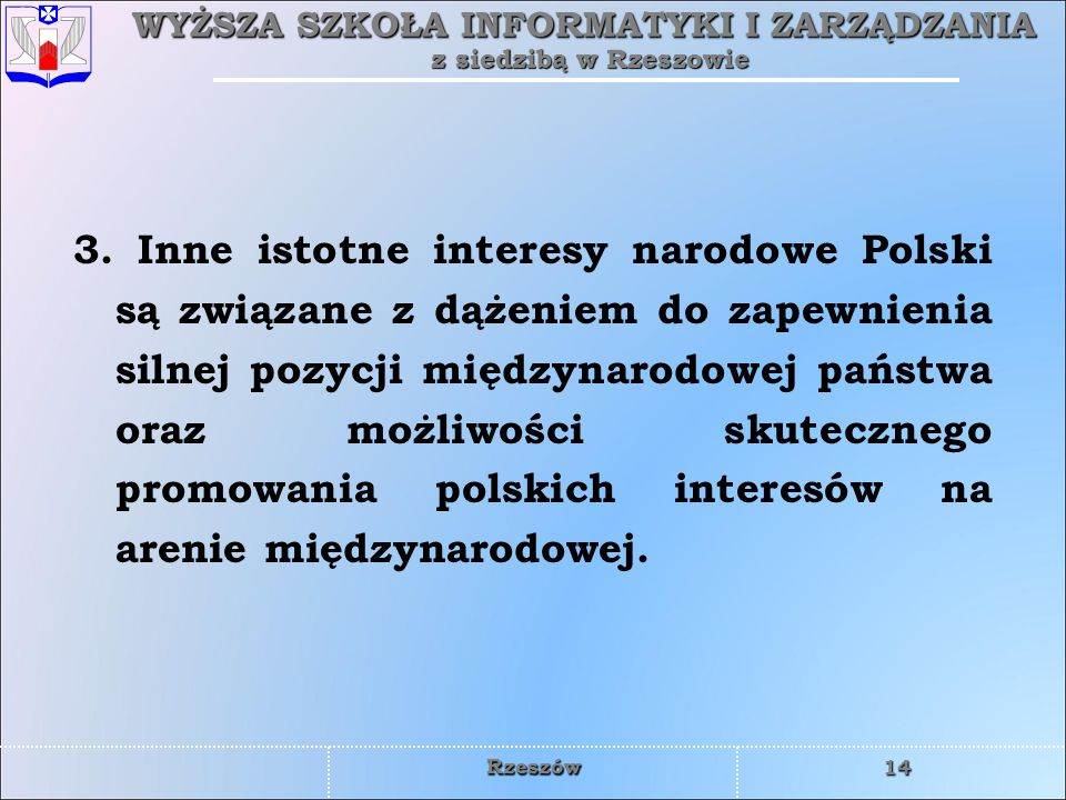3. Inne istotne interesy narodowe Polski są związane z dążeniem do zapewnienia silnej pozycji międzynarodowej państwa oraz możliwości skutecznego promowania polskich interesów na arenie międzynarodowej.