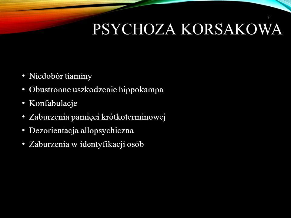 Psychoza Korsakowa Niedobór tiaminy Obustronne uszkodzenie hippokampa