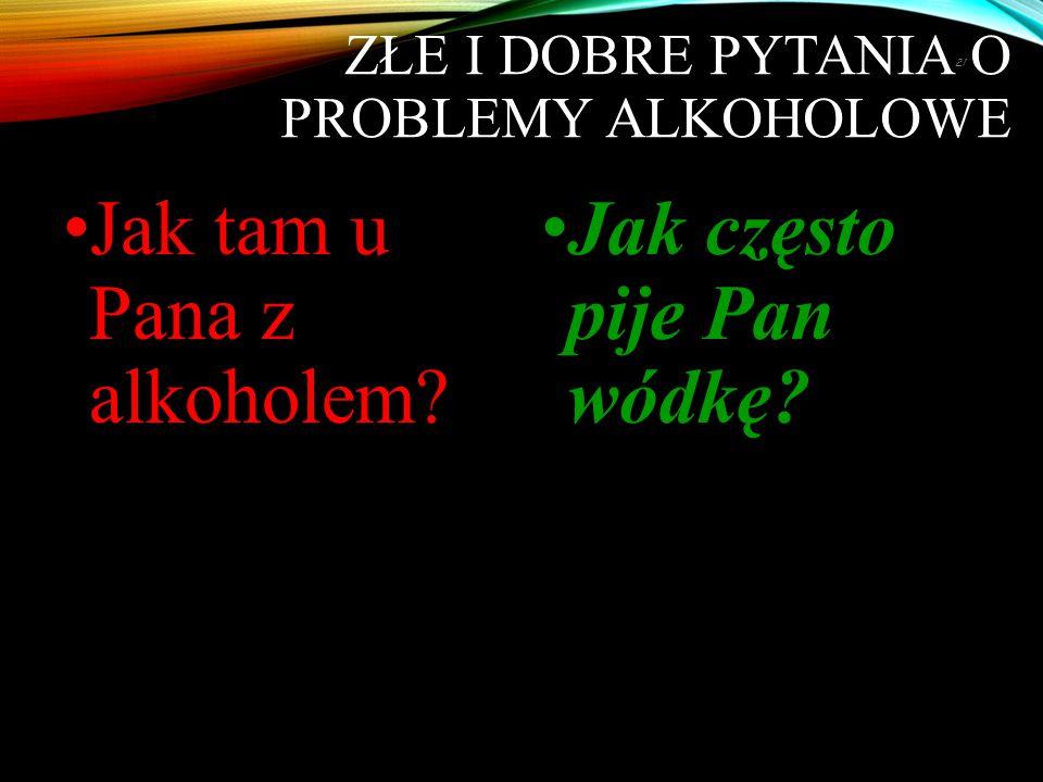 Złe i dobre pytania o problemy alkoholowe